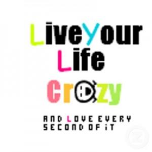 crazy live your life crazy