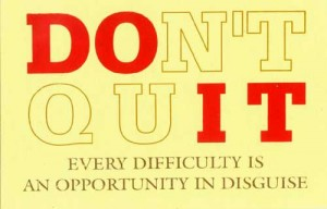 dont quit every difficulty is an opportunity in disguise