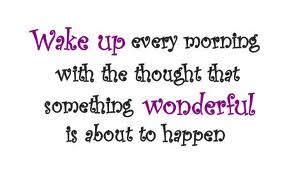 wake up with thoughts of wonderful