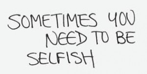 sometimes you need to be selfish