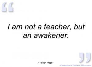 am-not-teacher-robert-frost