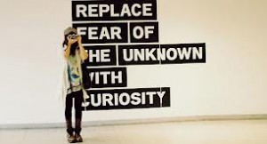 fear replace with curiosity